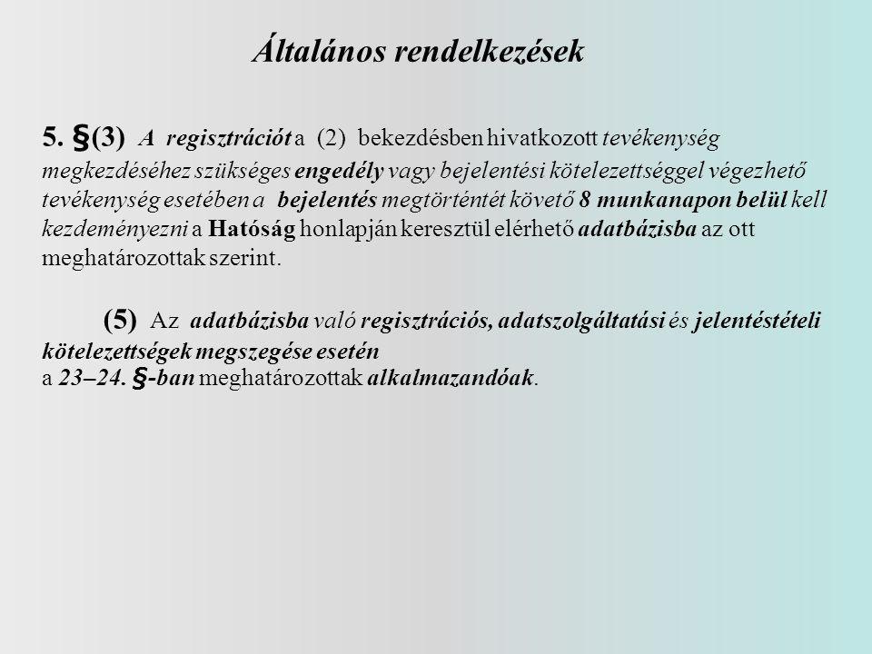 Általános rendelkezések 5. §(3) A regisztrációt a (2) bekezdésben hivatkozott tevékenység megkezdéséhez szükséges engedély vagy bejelentési kötelezett