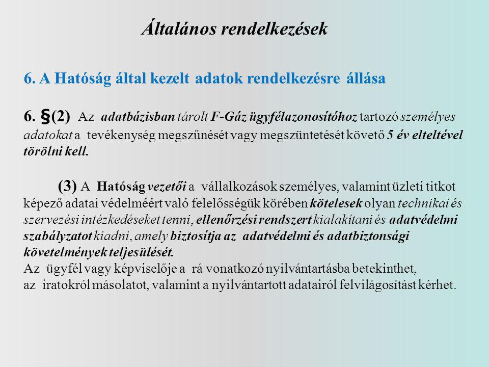Általános rendelkezések 6. A Hatóság által kezelt adatok rendelkezésre állása 6. §(2) Az adatbázisban tárolt F-Gáz ügyfélazonosítóhoz tartozó személye