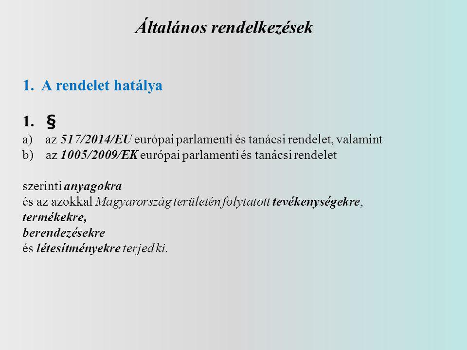 Általános rendelkezések 1. A rendelet hatálya 1.§ a) az 517/2014/EU európai parlamenti és tanácsi rendelet, valamint b)az 1005/2009/EK európai parlame