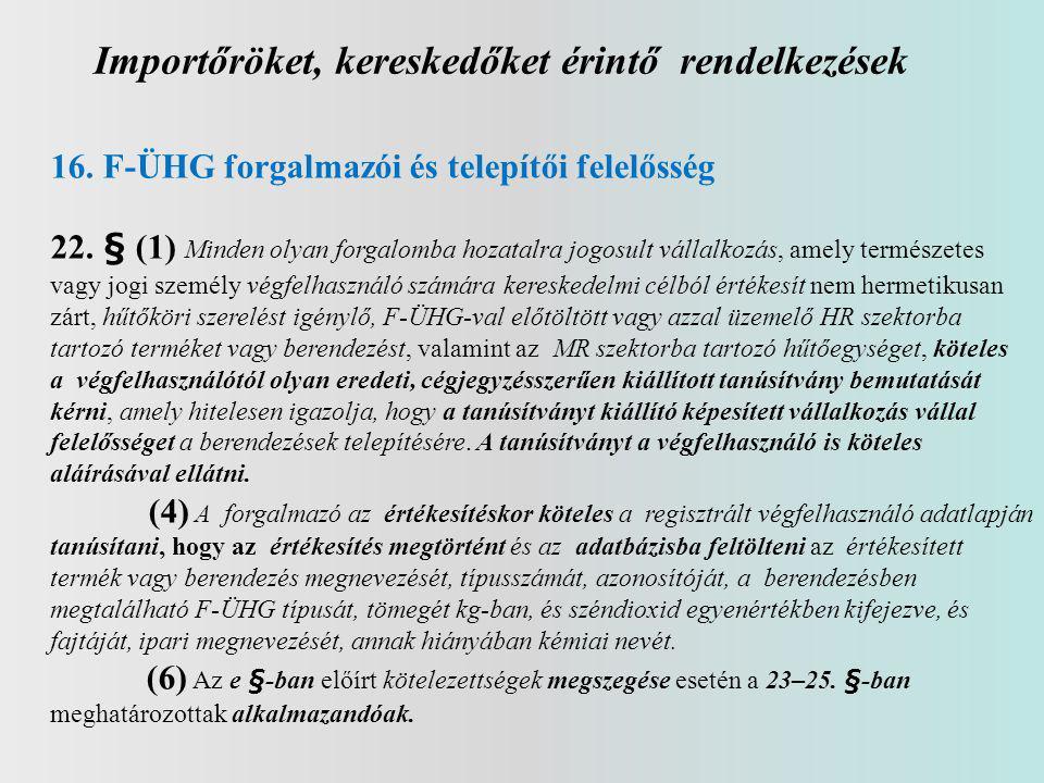 Importőröket, kereskedőket érintő rendelkezések 16. F-ÜHG forgalmazói és telepítői felelősség 22. § (1) Minden olyan forgalomba hozatalra jogosult vál