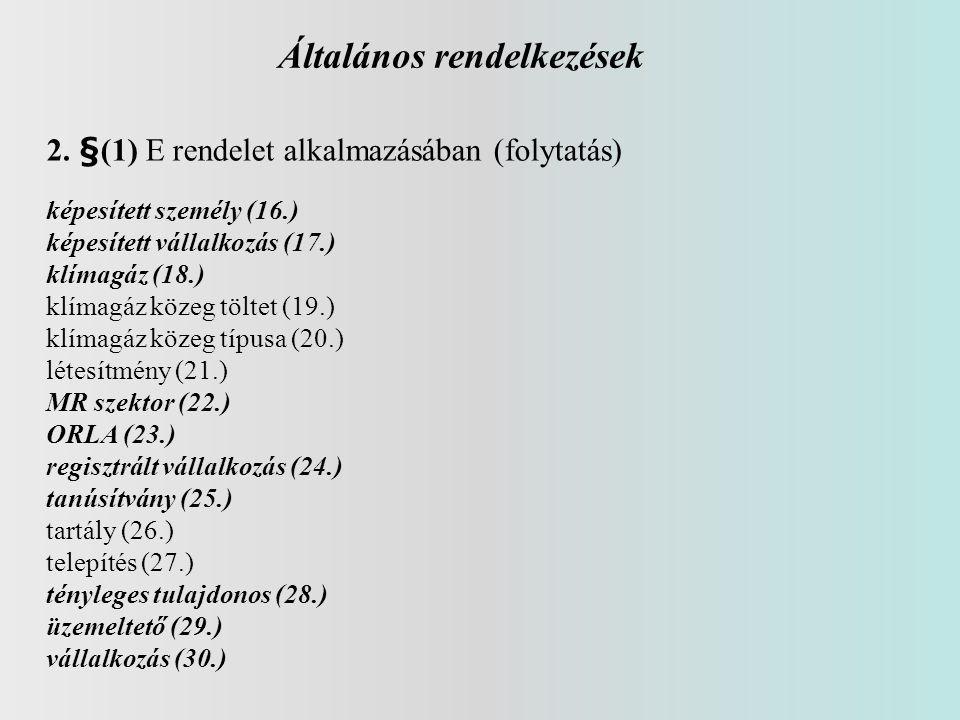 Általános rendelkezések 2. §(1) E rendelet alkalmazásában (folytatás) képesített személy (16.) képesített vállalkozás (17.) klímagáz (18.) klímagáz kö