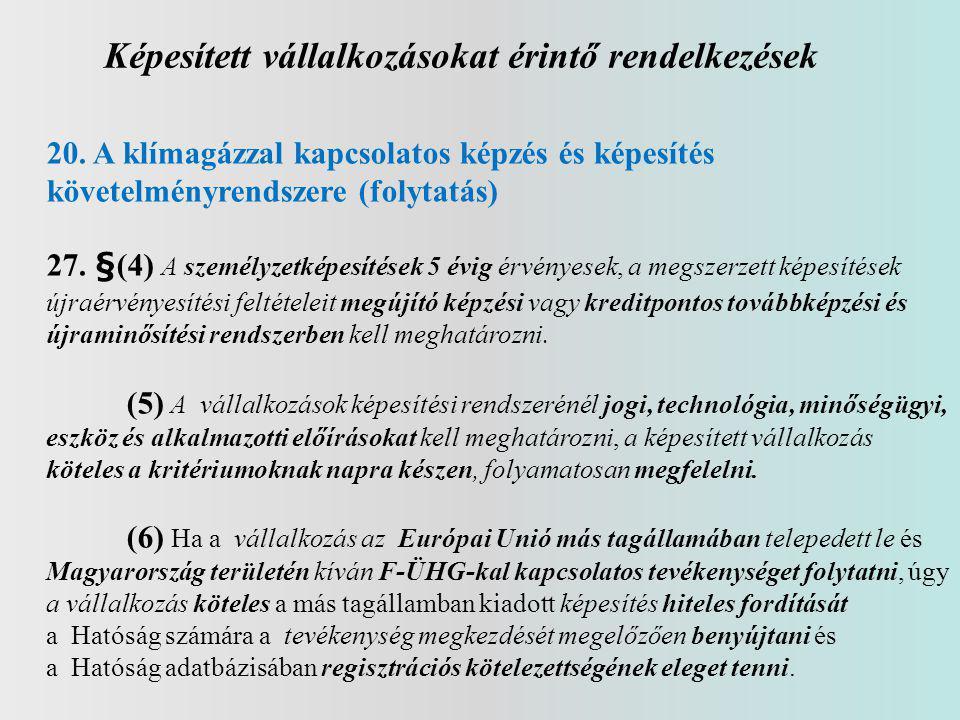 Képesített vállalkozásokat érintő rendelkezések 20. A klímagázzal kapcsolatos képzés és képesítés követelményrendszere (folytatás) 27. §(4) A személyz