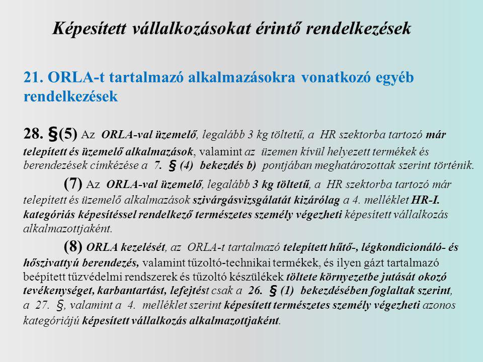 Képesített vállalkozásokat érintő rendelkezések 21. ORLA-t tartalmazó alkalmazásokra vonatkozó egyéb rendelkezések 28. §(5) Az ORLA-val üzemelő, legal