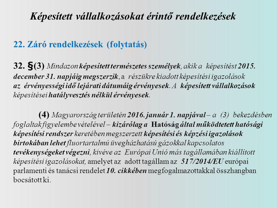 Képesített vállalkozásokat érintő rendelkezések 22. Záró rendelkezések (folytatás) 32. §(3) Mindazon képesített természetes személyek, akik a képesíté