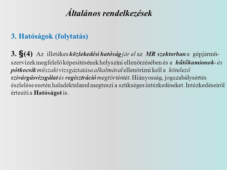 Általános rendelkezések 3. Hatóságok (folytatás) 3. §(4) Az illetékes közlekedési hatóság jár el az MR szektorban a gépjármű- szervizek megfelelő képe