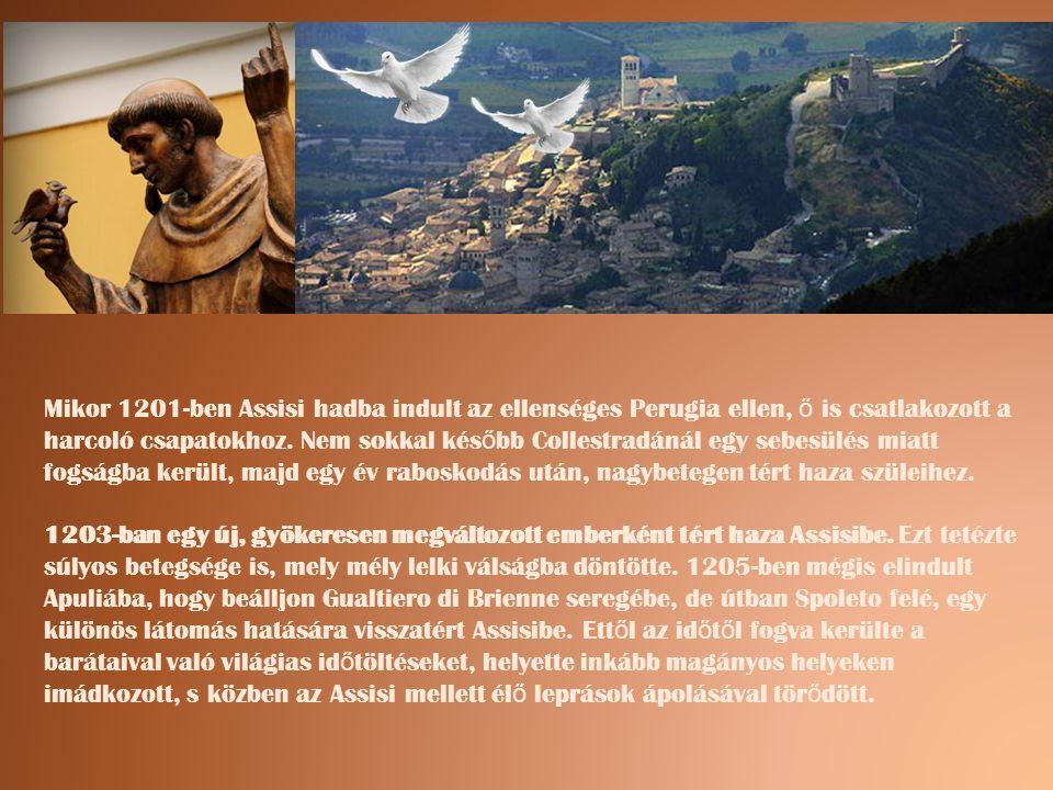 Mikor 1201-ben Assisi hadba indult az ellenséges Perugia ellen, ő is csatlakozott a harcoló csapatokhoz. Nem sokkal kés ő bb Collestradánál egy sebesü