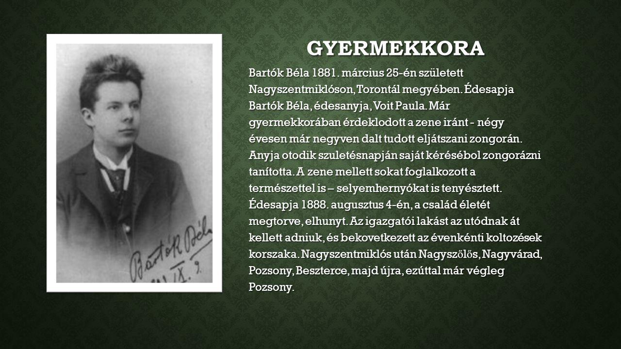 GYERMEKKORA Bartók Béla 1881. március 25-én született Nagyszentmiklóson, Torontál megyében. Édesapja Bartók Béla, édesanyja, Voit Paula. Már gyermekko
