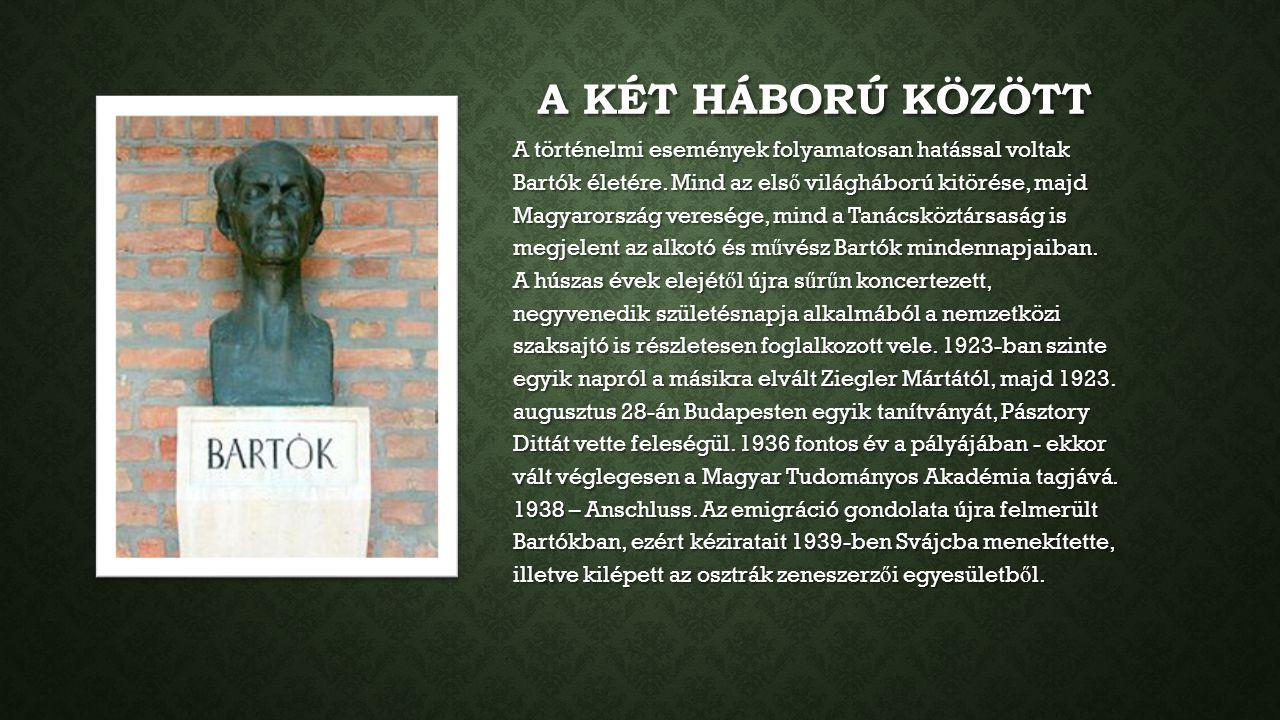 A KÉT HÁBORÚ KÖZÖTT A történelmi események folyamatosan hatással voltak Bartók életére. Mind az els ő világháború kitörése, majd Magyarország veresége