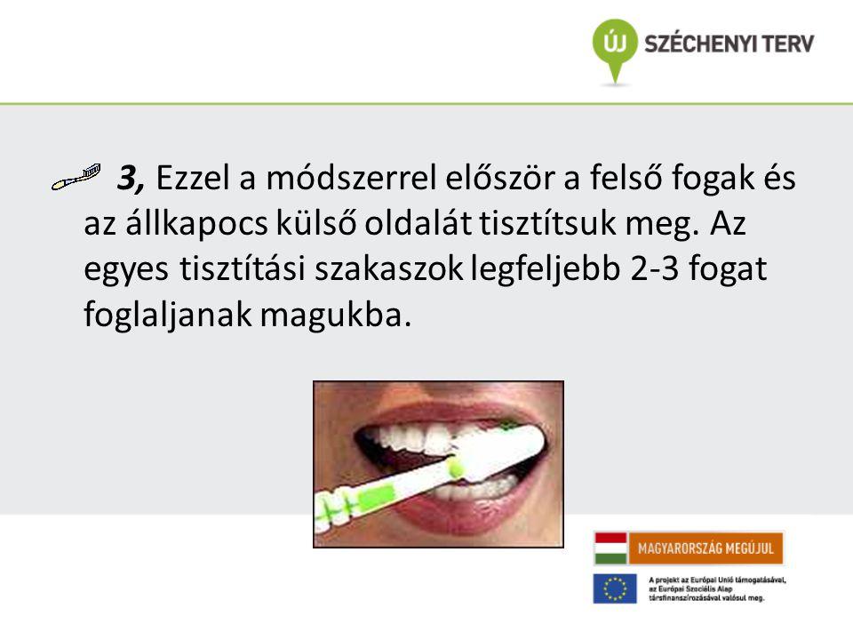 3, Ezzel a módszerrel először a felső fogak és az állkapocs külső oldalát tisztítsuk meg. Az egyes tisztítási szakaszok legfeljebb 2-3 fogat foglaljan
