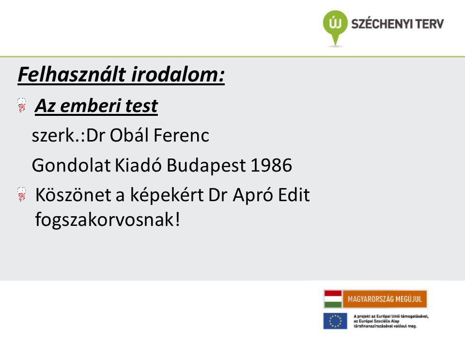 Felhasznált irodalom: Az emberi test szerk.:Dr Obál Ferenc Gondolat Kiadó Budapest 1986 Köszönet a képekért Dr Apró Edit fogszakorvosnak!
