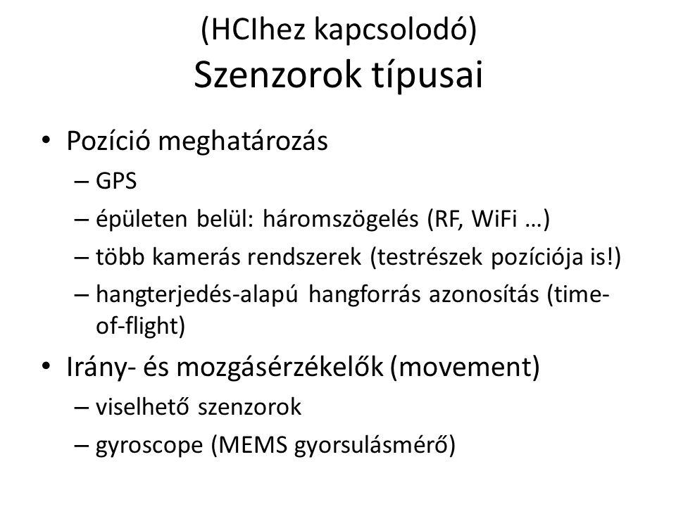 (HCIhez kapcsolodó) Szenzorok típusai Pozíció meghatározás – GPS – épületen belül: háromszögelés (RF, WiFi …) – több kamerás rendszerek (testrészek pozíciója is!) – hangterjedés-alapú hangforrás azonosítás (time- of-flight) Irány- és mozgásérzékelők (movement) – viselhető szenzorok – gyroscope (MEMS gyorsulásmérő)