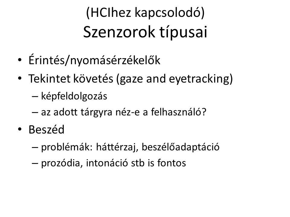 (HCIhez kapcsolodó) Szenzorok típusai Érintés/nyomásérzékelők Tekintet követés (gaze and eyetracking) – képfeldolgozás – az adott tárgyra néz-e a felhasználó.