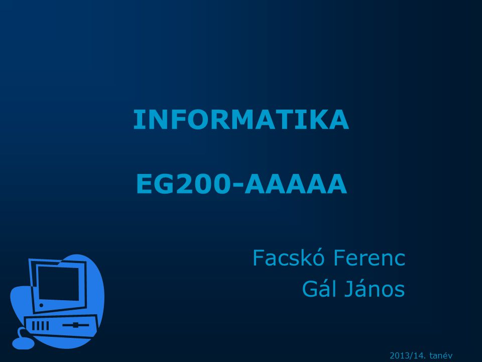 2013/14. tanév INFORMATIKA EG200-AAAAA Facskó Ferenc Gál János