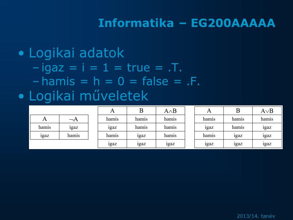 2013/14. tanév Informatika – EG200AAAAA Logikai adatok –igaz = i = 1 = true =.T.