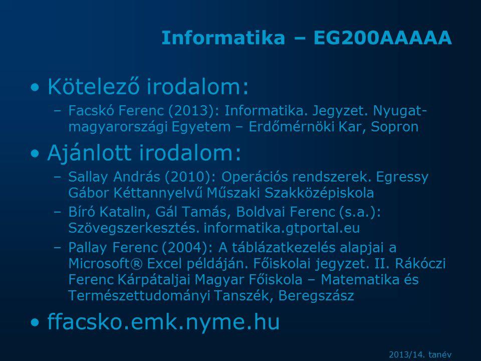 2013/14. tanév Informatika – EG200AAAAA Kötelező irodalom: –Facskó Ferenc (2013): Informatika.