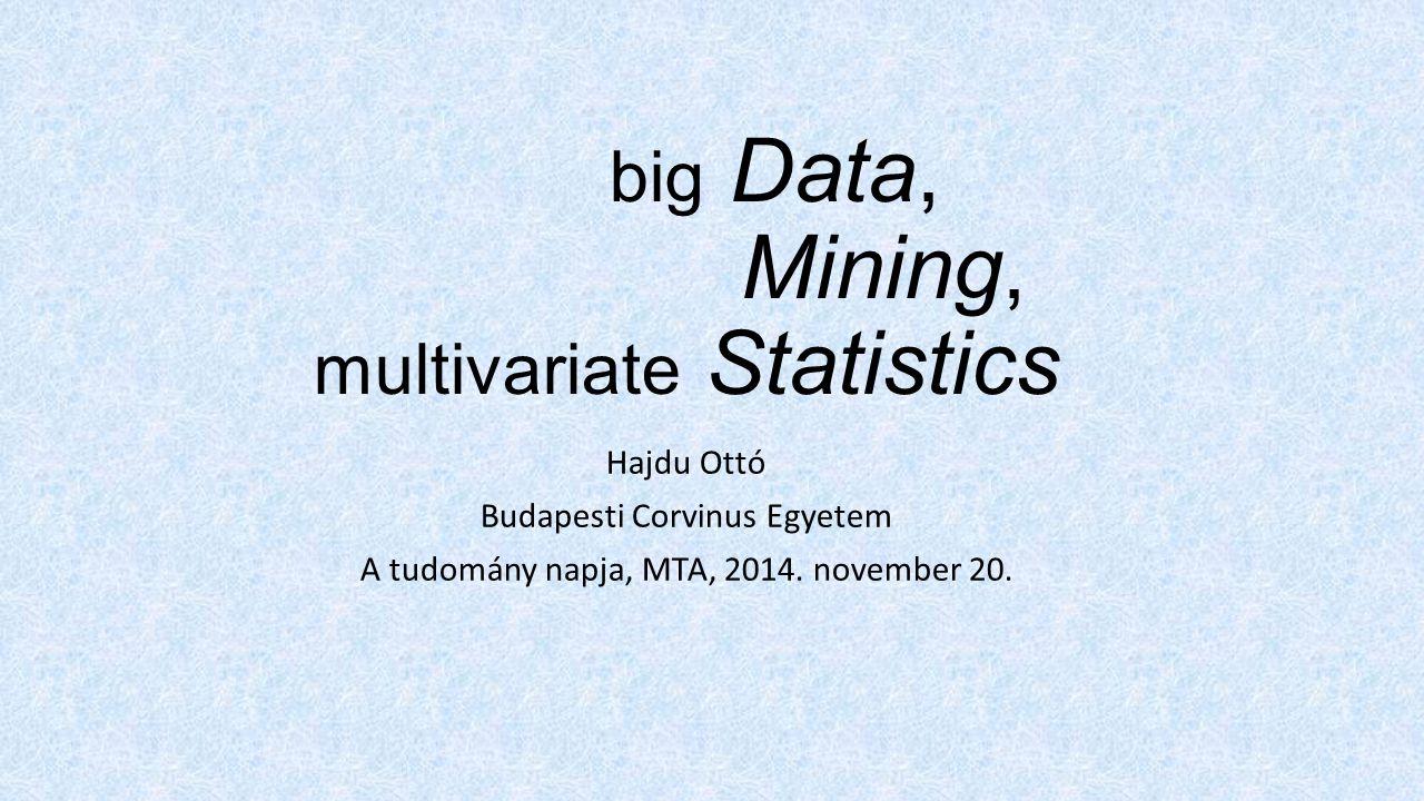 """A """"Big-méret forrásai: folytonosan bővülő adatállományok, pl.: 1.Tehergépkocsi balesetek adatállománya 732 attributum, változó 2.""""Totemoszlop adatállomány ( Érintőképernyős sorszámkérés ) 76 attributum, változó 3.Diákhitel adatállomány, évenként bővülő, havi törlesztésű panel 118 attributum, változó 4.Háztartási Költségvetési Felvétel (HKF) évenként bővülő panel forrás: KSH 3,700,000 háztartás évente: ( sormilliók, oszloprengeteg ) Szerző: Hajdu Ottó"""
