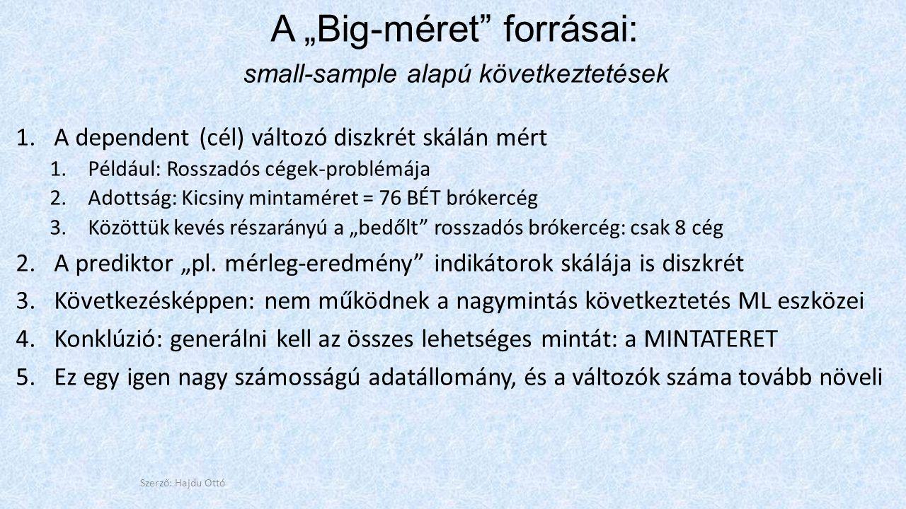 """A """"Big-méret"""" forrásai: small-sample alapú következtetések 1.A dependent (cél) változó diszkrét skálán mért 1.Például: Rosszadós cégek-problémája 2.Ad"""