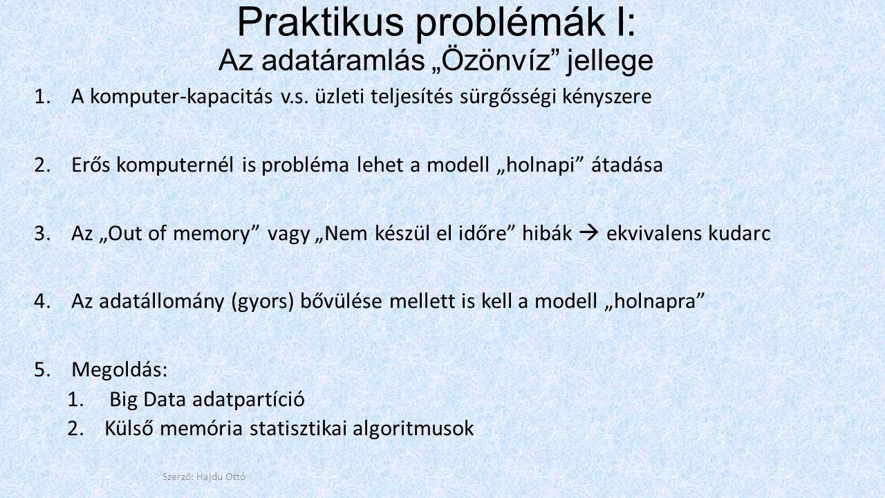 """Praktikus problémák I: Az adatáramlás """"Özönvíz"""" jellege 1.A komputer-kapacitás v.s. üzleti teljesítés sürgősségi kényszere 2.Erős komputernél is probl"""