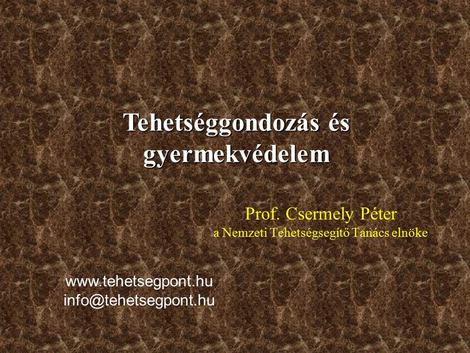 Prof. Csermely Péter a Nemzeti Tehetségsegítő Tanács elnöke Tehetséggondozás és gyermekvédelem www.tehetsegpont.hu info@tehetsegpont.hu