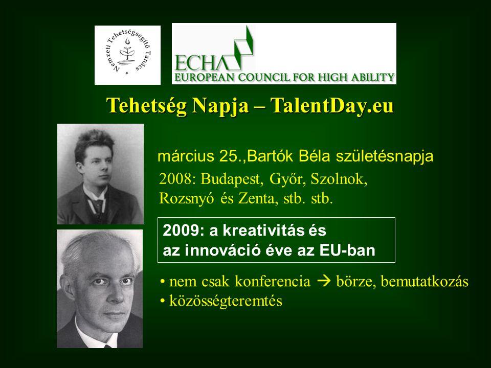 Tehetség Napja – TalentDay.eu március 25.,Bartók Béla születésnapja 2008: Budapest, Győr, Szolnok, Rozsnyó és Zenta, stb. stb. 2009: a kreativitás és