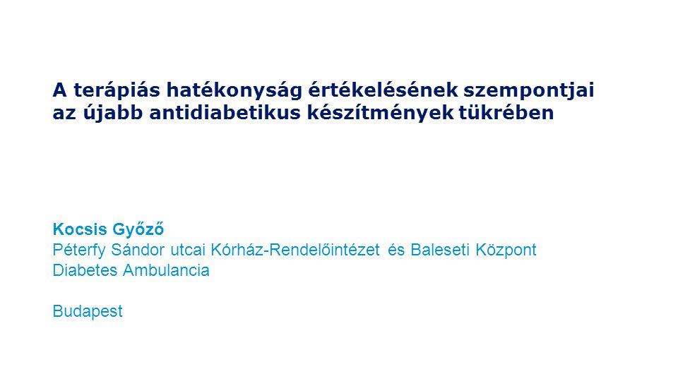 Kocsis Győző Péterfy Sándor utcai Kórház-Rendelőintézet és Baleseti Központ Diabetes Ambulancia Budapest A terápiás hatékonyság értékelésének szempont