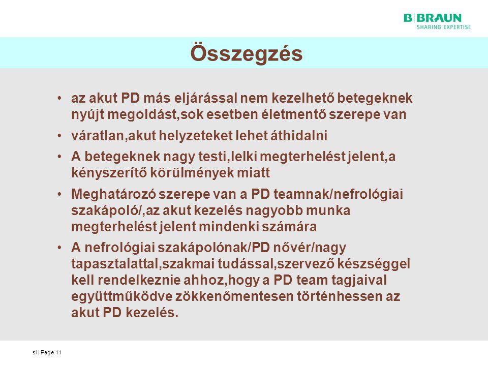 sl | Page11 Összegzés az akut PD más eljárással nem kezelhető betegeknek nyújt megoldást,sok esetben életmentő szerepe van váratlan,akut helyzeteket l