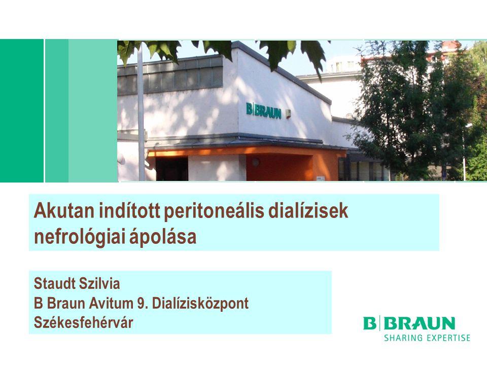 Akutan indított peritoneális dialízisek nefrológiai ápolása Staudt Szilvia B Braun Avitum 9. Dialízisközpont Székesfehérvár