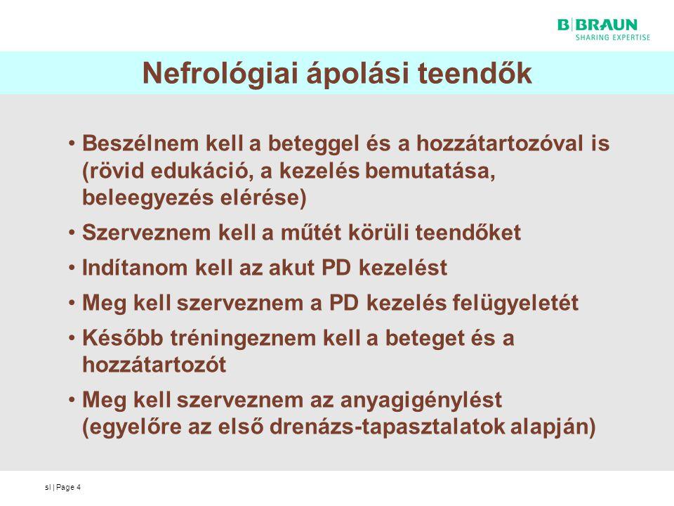 sl | Page4 Nefrológiai ápolási teendők Beszélnem kell a beteggel és a hozzátartozóval is (rövid edukáció, a kezelés bemutatása, beleegyezés elérése) S