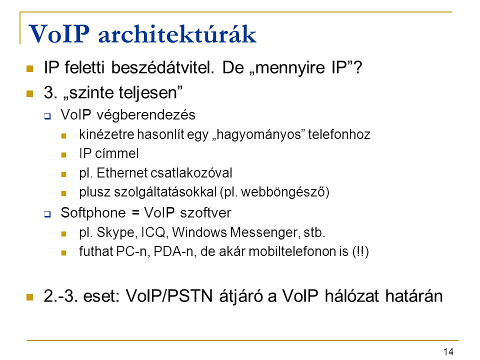 """14 VoIP architektúrák IP feletti beszédátvitel. De """"mennyire IP""""? 3. """"szinte teljesen""""  VoIP végberendezés kinézetre hasonlít egy """"hagyományos"""" telef"""