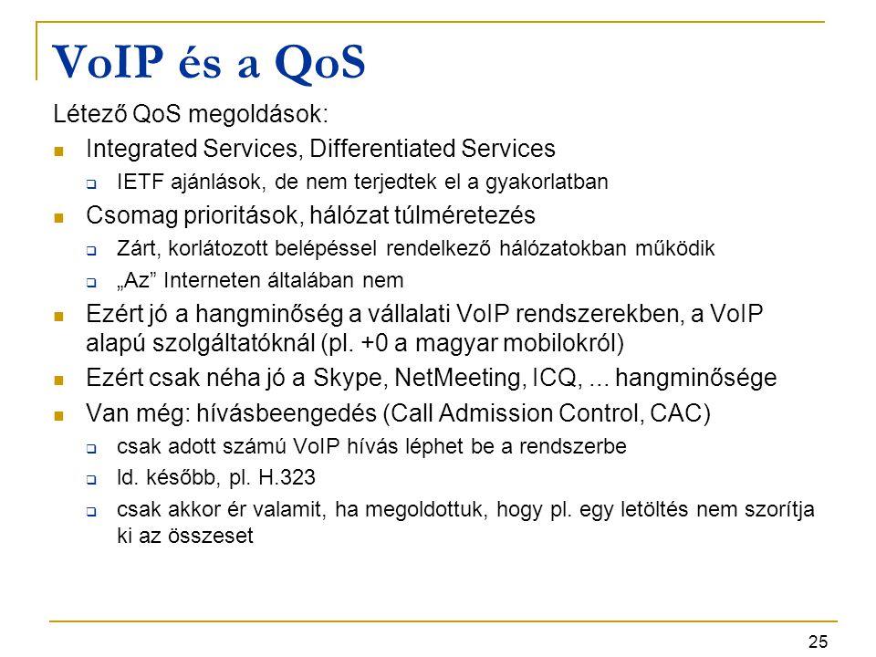 25 VoIP és a QoS Létező QoS megoldások: Integrated Services, Differentiated Services  IETF ajánlások, de nem terjedtek el a gyakorlatban Csomag prior