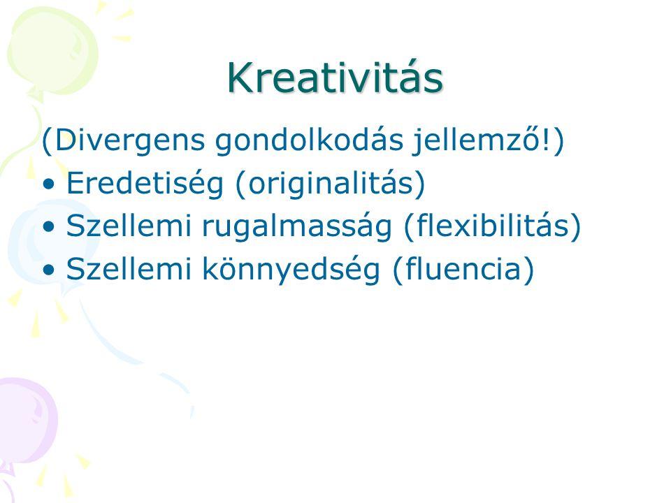 Kreativitás (Divergens gondolkodás jellemző!) Eredetiség (originalitás) Szellemi rugalmasság (flexibilitás) Szellemi könnyedség (fluencia)