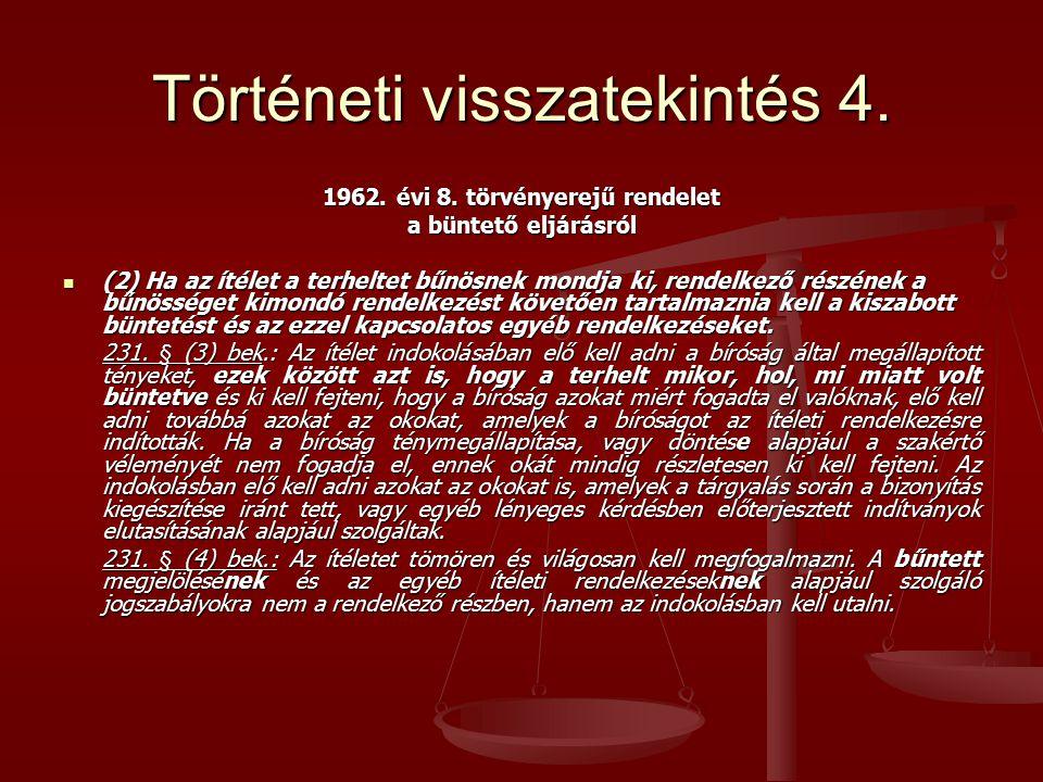 Történeti visszatekintés 4. 1962. évi 8. törvényerejű rendelet a büntető eljárásról (2) Ha az ítélet a terheltet bűnösnek mondja ki, rendelkező részén
