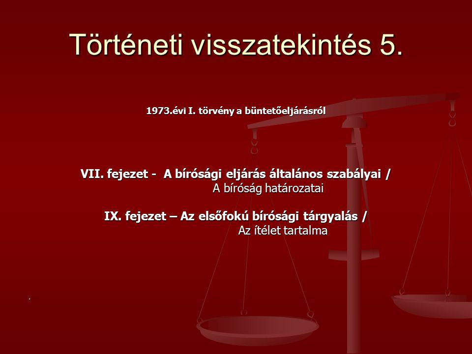 Történeti visszatekintés 5. 1973.évi I. törvény a büntetőeljárásról VII. fejezet - A bírósági eljárás általános szabályai / A bíróság határozatai A bí