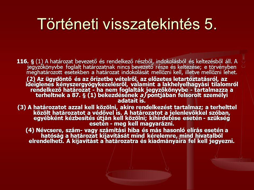 Történeti visszatekintés 5. 116. § (1) A határozat bevezető és rendelkező részből, indokolásból és keltezésből áll. A jegyzőkönyvbe foglalt határozatn