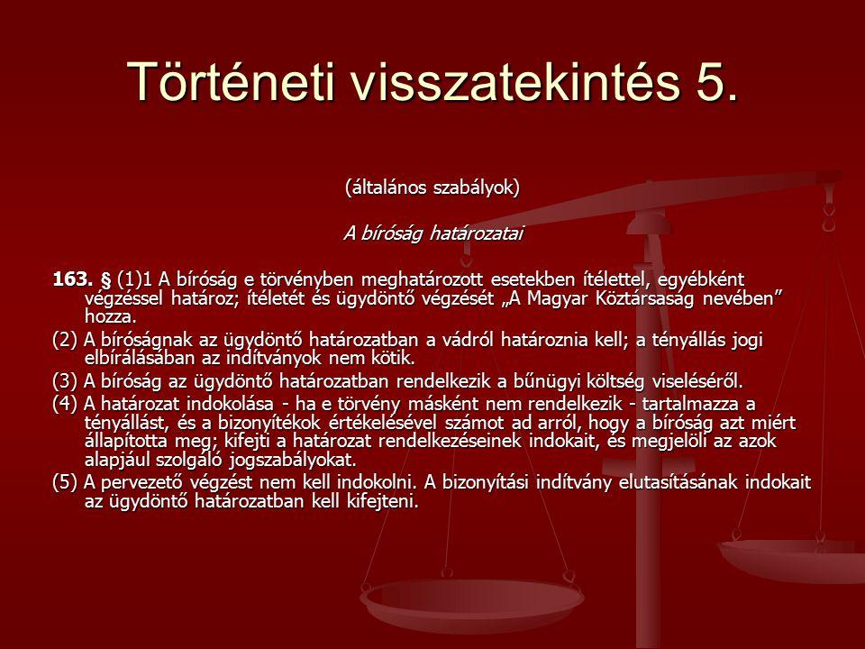 Történeti visszatekintés 5. (általános szabályok) A bíróság határozatai 163. § (1)1 A bíróság e törvényben meghatározott esetekben ítélettel, egyébkén