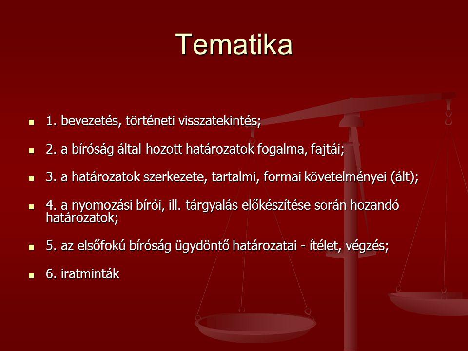 Tematika 1. bevezetés, történeti visszatekintés; 1. bevezetés, történeti visszatekintés; 2. a bíróság által hozott határozatok fogalma, fajtái; 2. a b