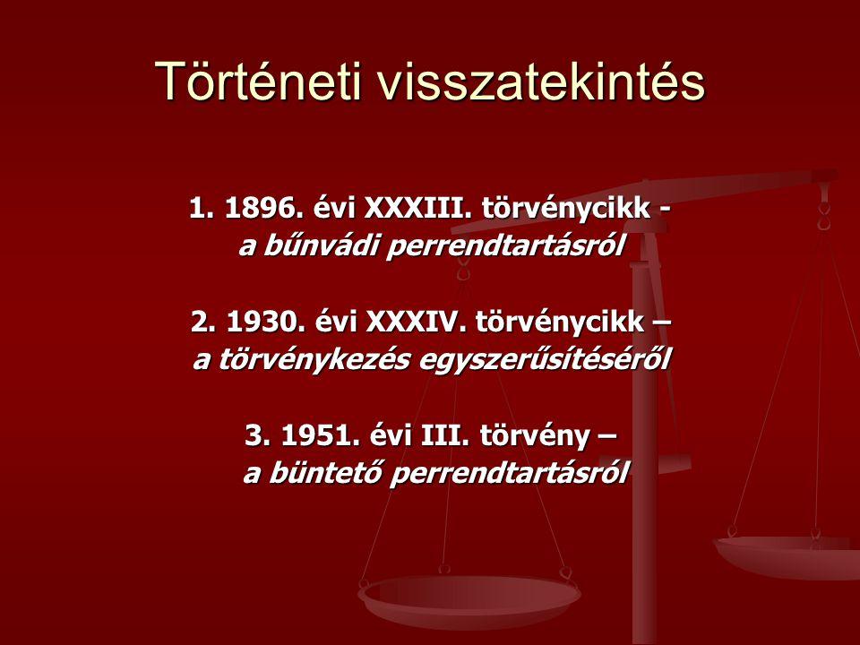 Történeti visszatekintés 1. 1896. évi XXXIII. törvénycikk - a bűnvádi perrendtartásról 2. 1930. évi XXXIV. törvénycikk – a törvénykezés egyszerűsítésé