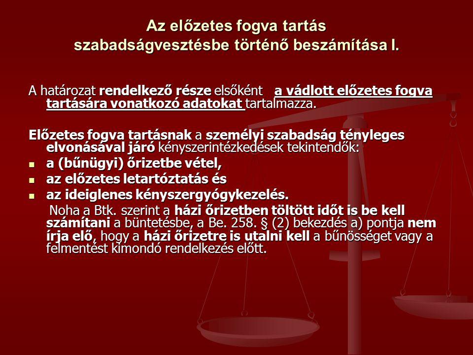Az előzetes fogva tartás szabadságvesztésbe történő beszámítása I. A határozat rendelkező része elsőként a vádlott előzetes fogva tartására vonatkozó