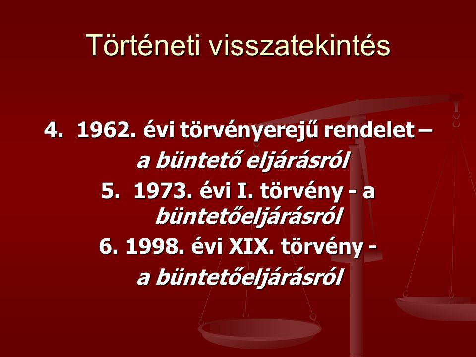 Történeti visszatekintés 4. 1962. évi törvényerejű rendelet – a büntető eljárásról a büntető eljárásról 5. 1973. évi I. törvény - a büntetőeljárásról