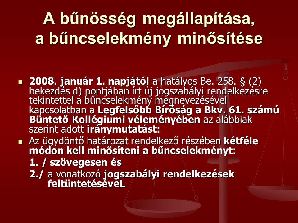 A bűnösség megállapítása, a bűncselekmény minősítése 2008. január 1. napjától a hatályos Be. 258. § (2) bekezdés d) pontjában írt új jogszabályi rende