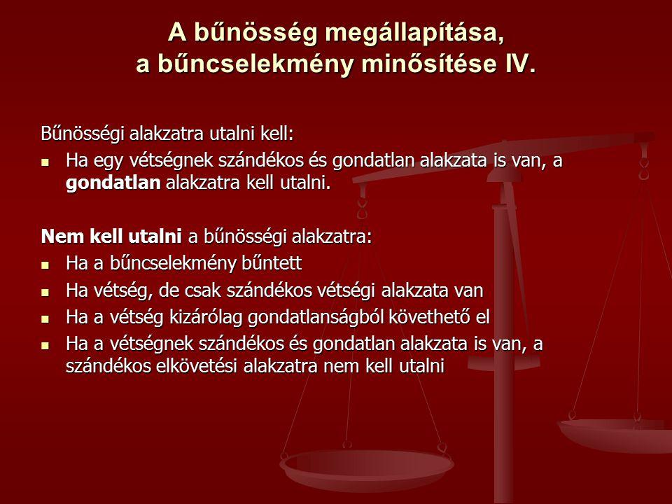 A bűnösség megállapítása, a bűncselekmény minősítése IV. Bűnösségi alakzatra utalni kell: Ha egy vétségnek szándékos és gondatlan alakzata is van, a g