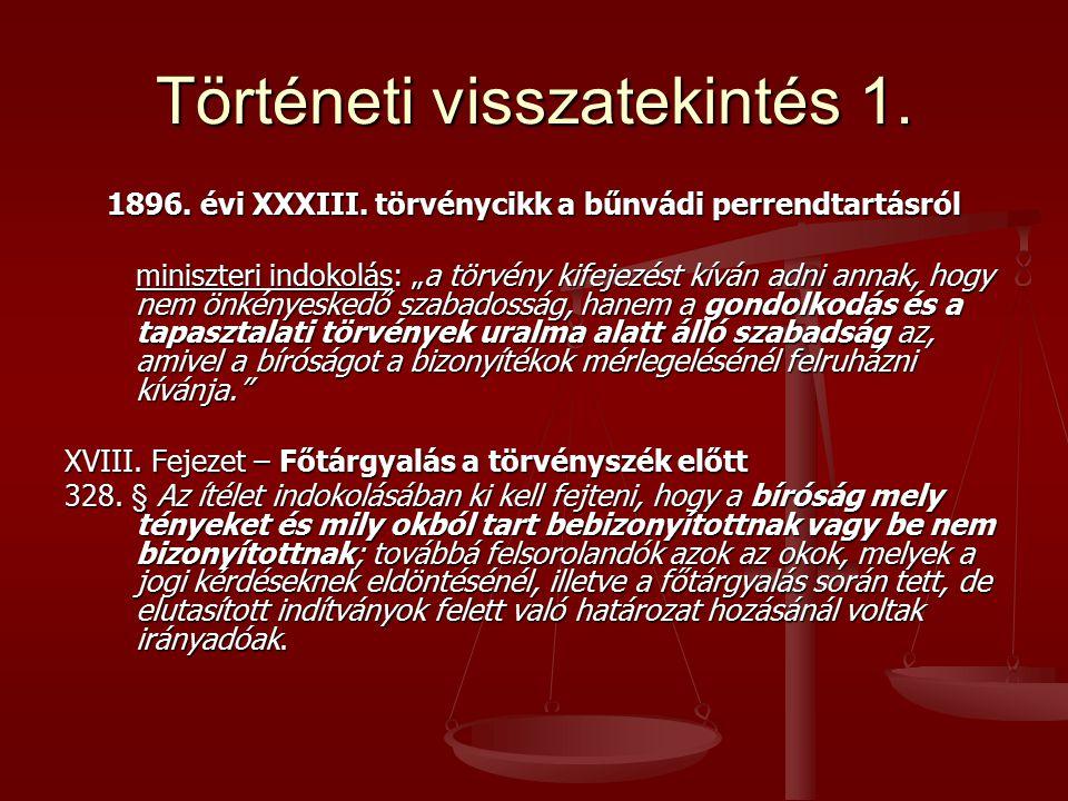 """Történeti visszatekintés 1. 1896. évi XXXIII. törvénycikk a bűnvádi perrendtartásról miniszteri indokolás: """"a törvény kifejezést kíván adni annak, hog"""