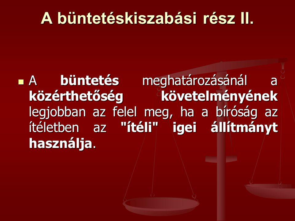 A büntetéskiszabási rész II. A büntetés meghatározásánál a közérthetőség követelményének legjobban az felel meg, ha a bíróság az ítéletben az