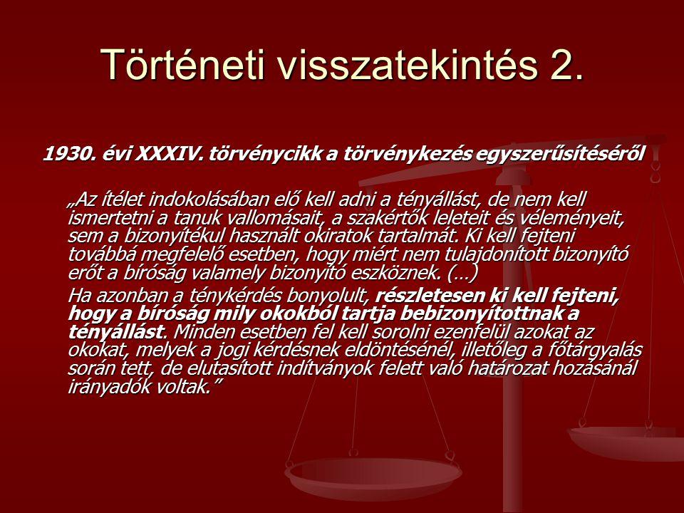 """Történeti visszatekintés 2. 1930. évi XXXIV. törvénycikk a törvénykezés egyszerűsítéséről """"Az ítélet indokolásában elő kell adni a tényállást, de nem"""