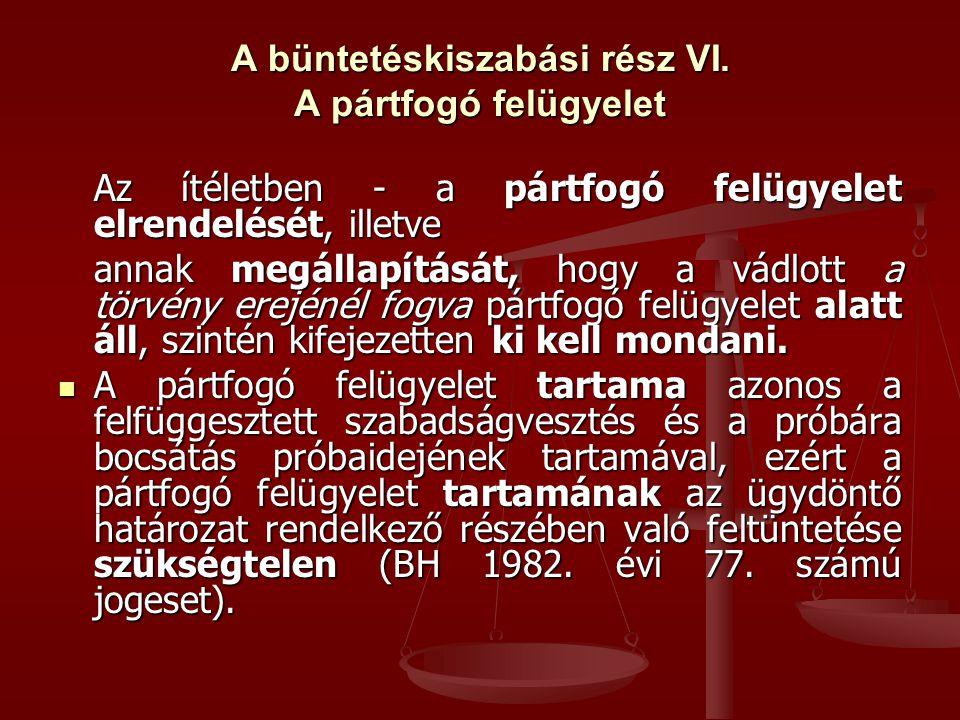 A büntetéskiszabási rész VI. A pártfogó felügyelet Az ítéletben - a pártfogó felügyelet elrendelését, illetve annak megállapítását, hogy a vádlott a t