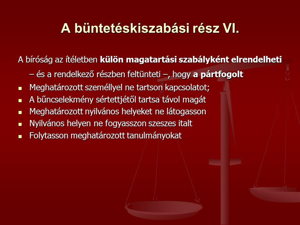 A büntetéskiszabási rész VI. A bíróság az ítéletben külön magatartási szabályként elrendelheti – és a rendelkező részben feltünteti –, hogy a pártfogo