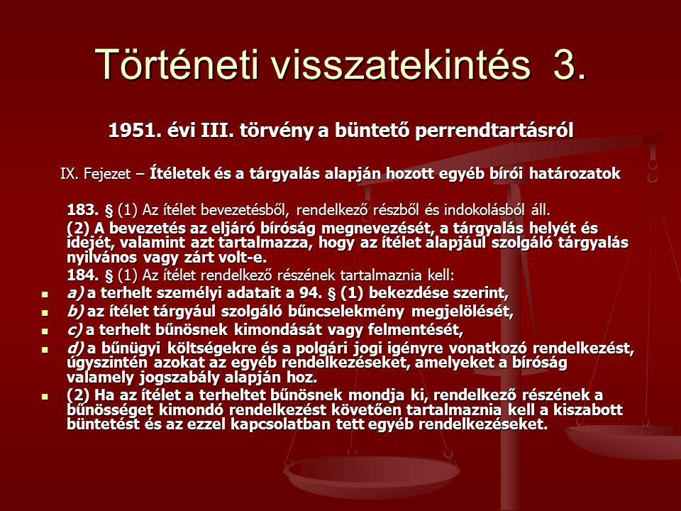 Történeti visszatekintés 3. 1951. évi III. törvény a büntető perrendtartásról IX. Fejezet – Ítéletek és a tárgyalás alapján hozott egyéb bírói határoz