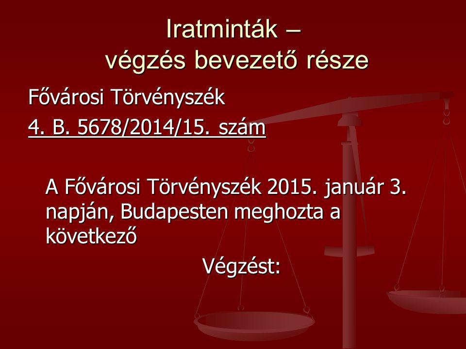 Iratminták – végzés bevezető része Fővárosi Törvényszék 4. B. 5678/2014/15. szám A Fővárosi Törvényszék 2015. január 3. napján, Budapesten meghozta a
