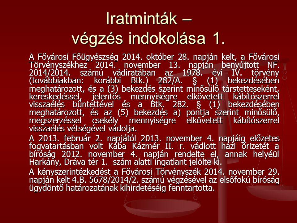 Iratminták – végzés indokolása 1. A Fővárosi Főügyészség 2014. október 28. napján kelt, a Fővárosi Törvényszékhez 2014. november 13. napján benyújtott