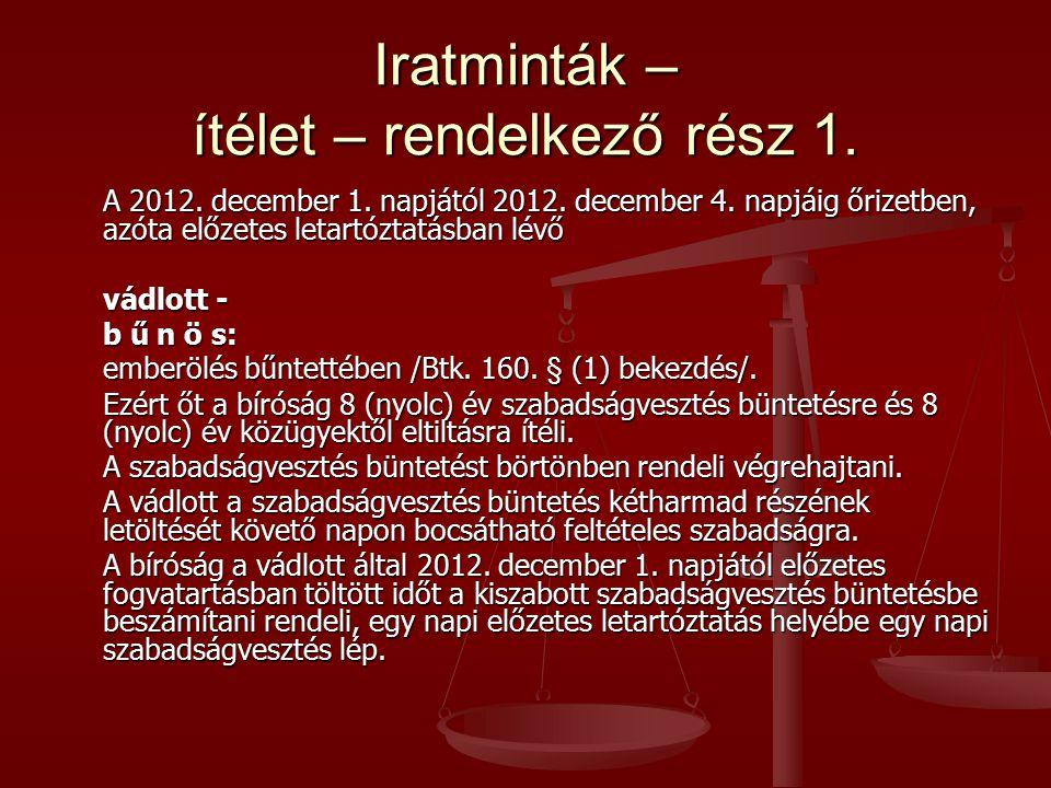 Iratminták – ítélet – rendelkező rész 1. A 2012. december 1. napjától 2012. december 4. napjáig őrizetben, azóta előzetes letartóztatásban lévő vádlot